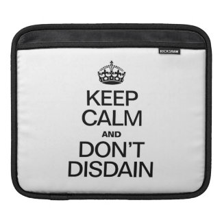 KEEP CALM AND DON'T DISDAIN iPad SLEEVES