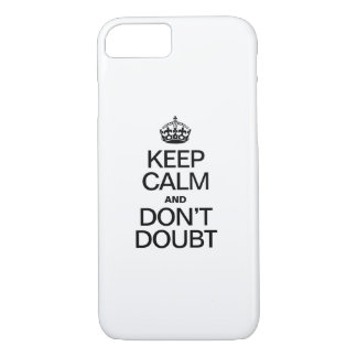 KEEP CALM AND DON'T DOUBT iPhone 8/7 CASE