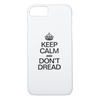 KEEP CALM AND DON'T DREAD iPhone 7 CASE