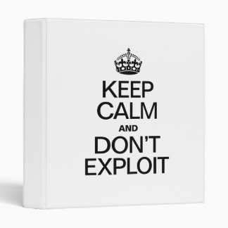 KEEP CALM AND DON'T EXPLOIT 3 RING BINDERS