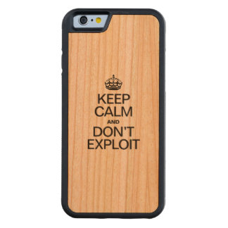 KEEP CALM AND DON'T EXPLOIT CARVED® CHERRY iPhone 6 BUMPER