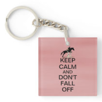 Keep Calm and Don't Fall Off Horse Keychain