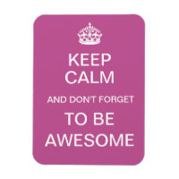 Keep Calm and Don't Forget to Be Awesome Magnet