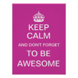 Keep Calm and Don't Forget to Be Awesome Poster