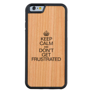 KEEP CALM AND DON'T GET FRUSTRATED CARVED® CHERRY iPhone 6 BUMPER