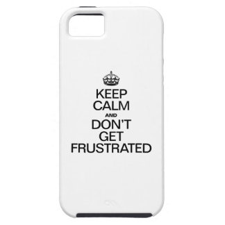 KEEP CALM AND DON'T GET FRUSTRATED iPhone SE/5/5s CASE