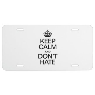 KEEP CALM AND DON'T HATE LICENSE PLATE