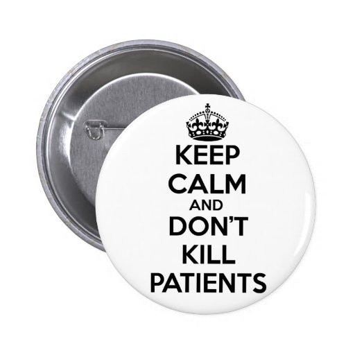 KEEP CALM AND DON'T KILL PATIENTS 2 INCH ROUND BUTTON
