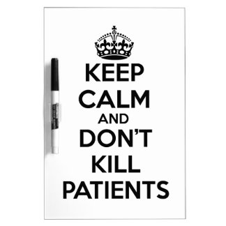 KEEP CALM AND DON'T KILL PATIENTS DRY ERASE BOARD