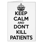 KEEP CALM AND DON'T KILL PATIENTS GREETING CARD