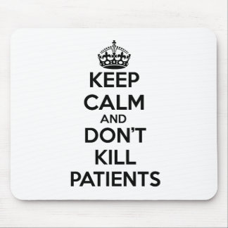 KEEP CALM AND DON'T KILL PATIENTS MOUSE PAD