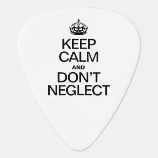 KEEP CALM AND DON'T NEGLECT GUITAR PICK