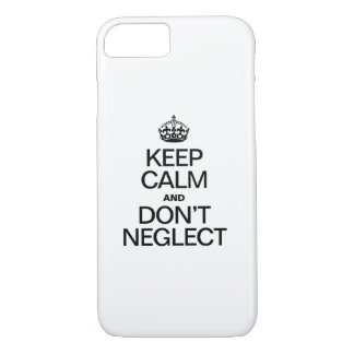 KEEP CALM AND DON'T NEGLECT iPhone 8/7 CASE