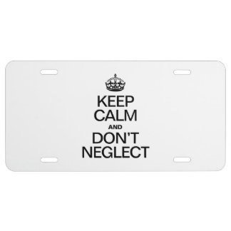 KEEP CALM AND DON'T NEGLECT LICENSE PLATE