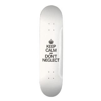 KEEP CALM AND DON'T NEGLECT SKATEBOARD DECKS