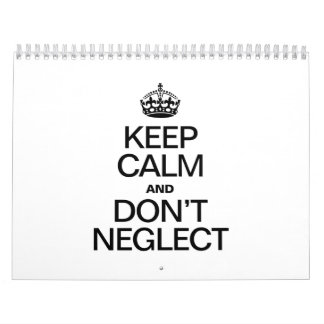 KEEP CALM AND DON'T NEGLECT CALENDAR