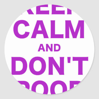 Keep Calm and Dont Poop Classic Round Sticker