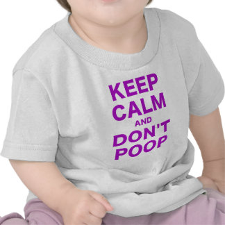 Keep Calm and Dont Poop T Shirts