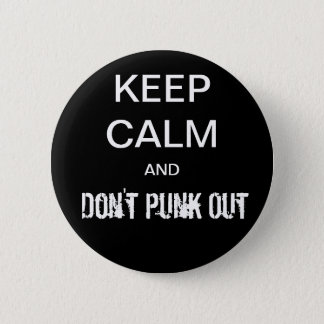 Keep Calm and Don't Punk Out Button