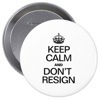 KEEP CALM AND DONT RESIGN 4 INCH ROUND BUTTON