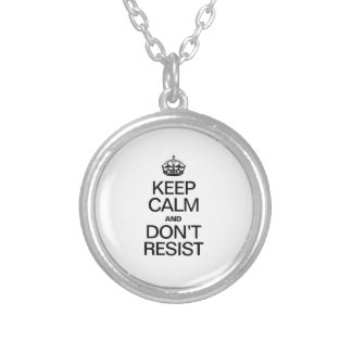 KEEP CALM AND DONT RESIST ROUND PENDANT NECKLACE