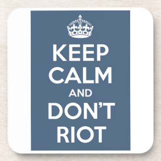 Keep Calm and Don't Riot Drink Coaster
