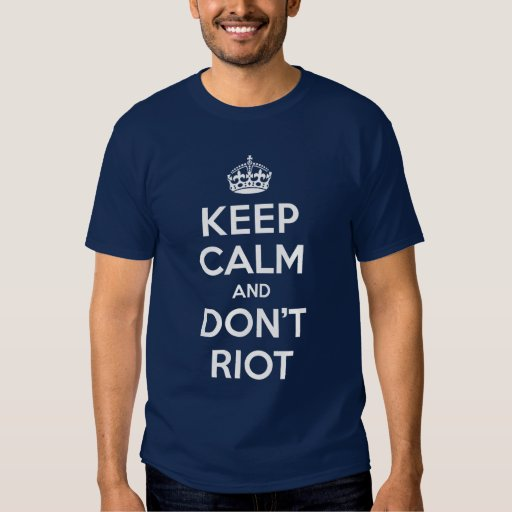 Keep Calm and Don't Riot T Shirt
