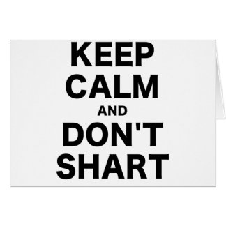 Keep Calm and Dont Shart Greeting Card