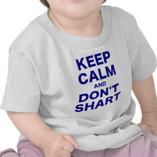 Keep Calm and Dont Shart Tshirts
