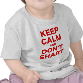 Keep Calm and Dont Shart Tee Shirts