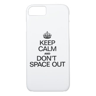 KEEP CALM AND DONT SPACE OUT iPhone 7 CASE