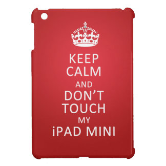 Keep Calm and dont touch my ipad mini Case For The iPad Mini