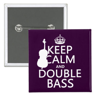 Keep Calm and Double Bass (any background color) 2 Inch Square Button