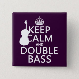 Keep Calm and Double Bass (any background color) Pinback Button