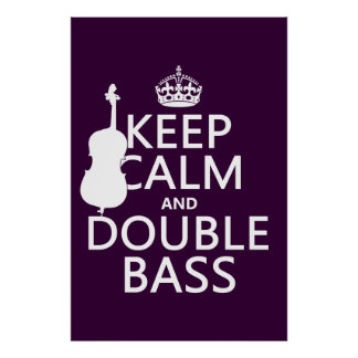 Keep Calm and Double Bass (any background color) Poster