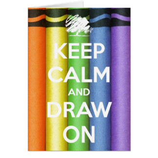 Keep Calm and Draw On Crayons Greeting Card