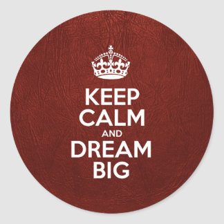 Keep Calm and Dream Big - Red Leather Classic Round Sticker
