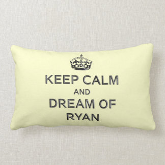 'Keep Calm and Dream Of Ryan' Pillow