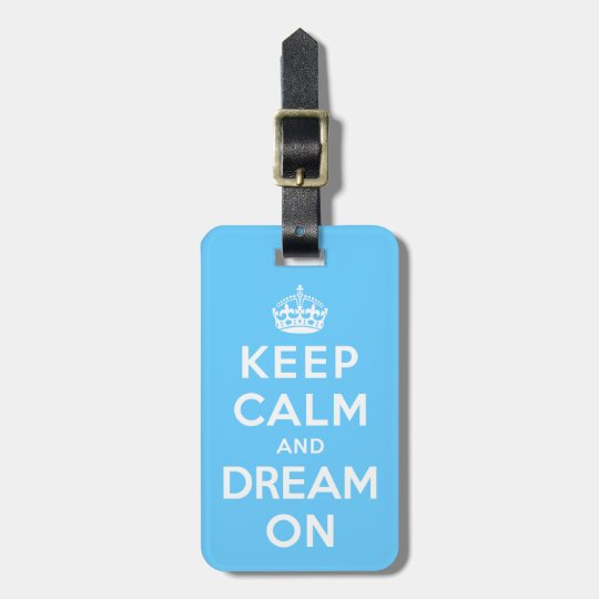 Keep Calm and Dream On Bag Tag