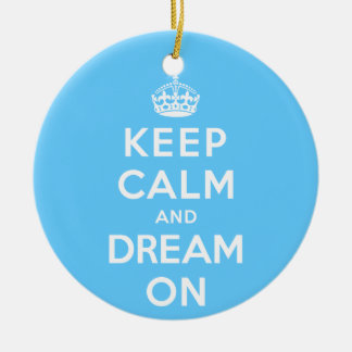Keep Calm and Dream On Ceramic Ornament