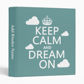 Keep Calm and Dream On (clouds) - all colors 3 Ring Binder