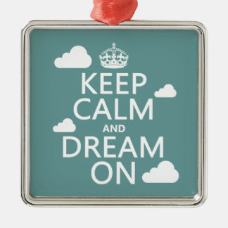 Keep Calm and Dream On (clouds) - all colors Metal Ornament