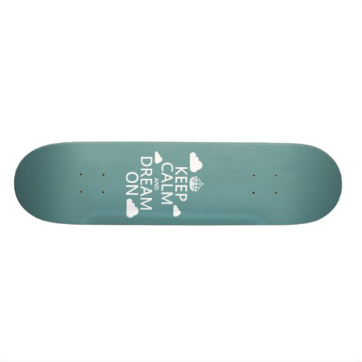 Keep Calm and Dream On (clouds) - all colors Skate Deck