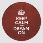 Keep Calm and Dream On - Glossy Red Leather Classic Round Sticker