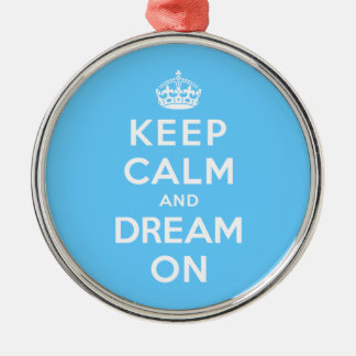 Keep Calm and Dream On Metal Ornament