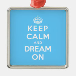 Premium Square Ornament with Keep Calm and Dream On design
