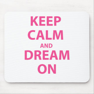 Keep Calm and Dream On Mouse Pad