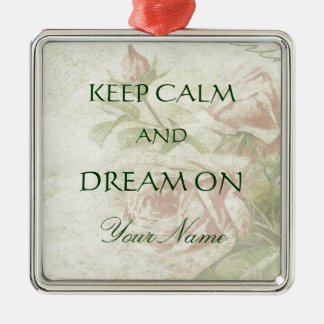Keep Calm and Dream On Pink Roses Metal Ornament