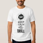 Keep Calm and DRILL baby DRILL! Shirt