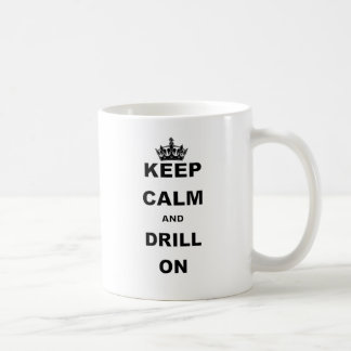 KEEP CALM AND DRILL ON COFFEE MUG